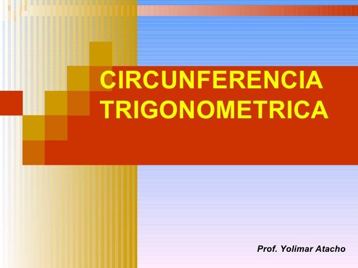 CIRCUNFERENCIA TRIGONOMETRICA Prof. Yolimar Atacho