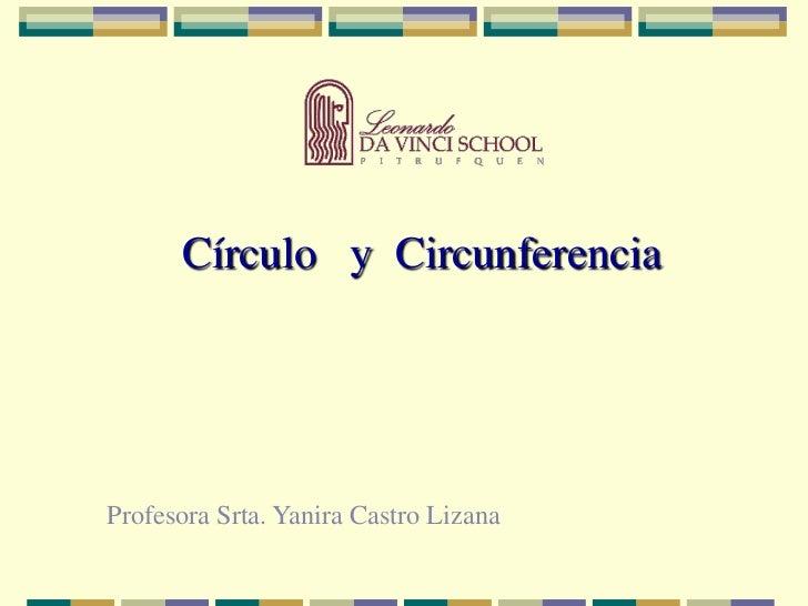 Círculo   y  Circunferencia <br />Profesora Srta. Yanira Castro Lizana<br />
