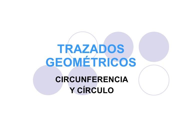 TRAZADOS GEOMÉTRICOS CIRCUNFERENCIA Y CÍRCULO
