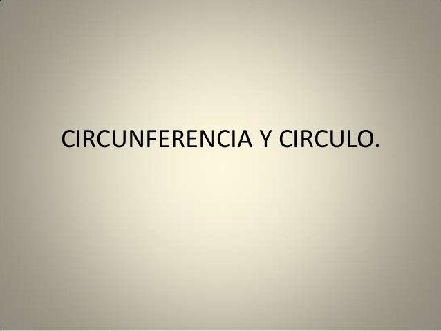 CIRCUNFERENCIA Y CIRCULO.