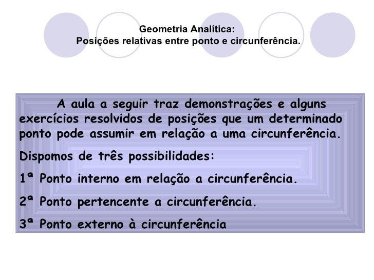 Geometria Analítica:  Posições relativas entre ponto e circunferência. A aula a seguir traz demonstrações e alguns exercíc...