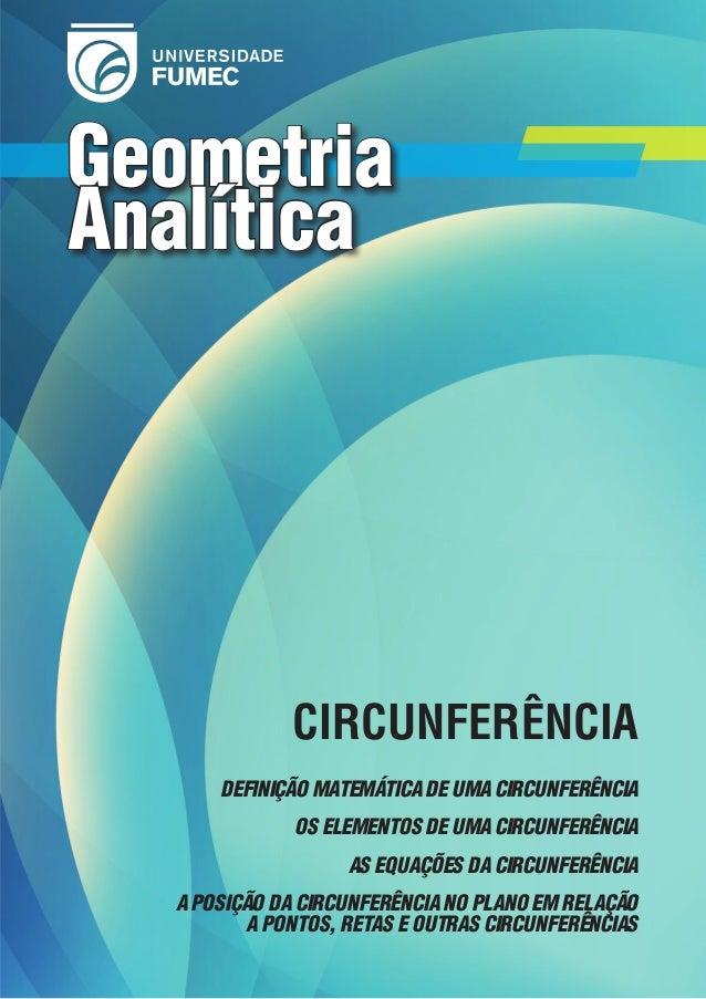 Geometria Analítica  CIRCUNFERÊNCIA DEFINIÇÃO MATEMÁTICA DE UMA CIRCUNFERÊNCIA OS ELEMENTOS DE UMA CIRCUNFERÊNCIA AS EQUAÇ...