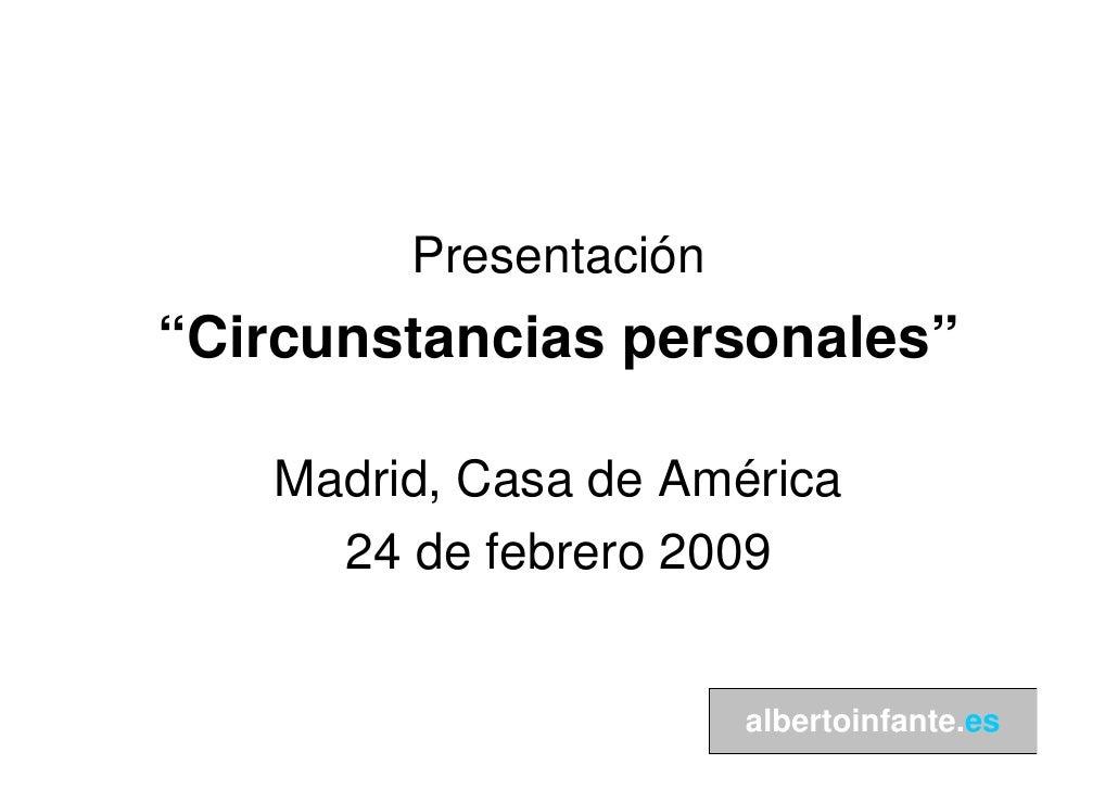 """Presentación """"Circunstancias personales""""     Madrid, Casa de América      24 de febrero 2009                          albe..."""