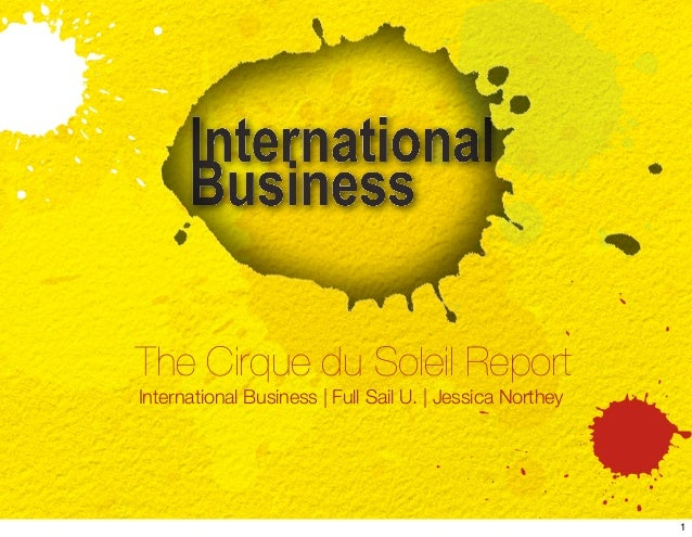 The Cirque du Soleil ReportInternational Business | Full Sail U. | Jessica Northey                                        ...