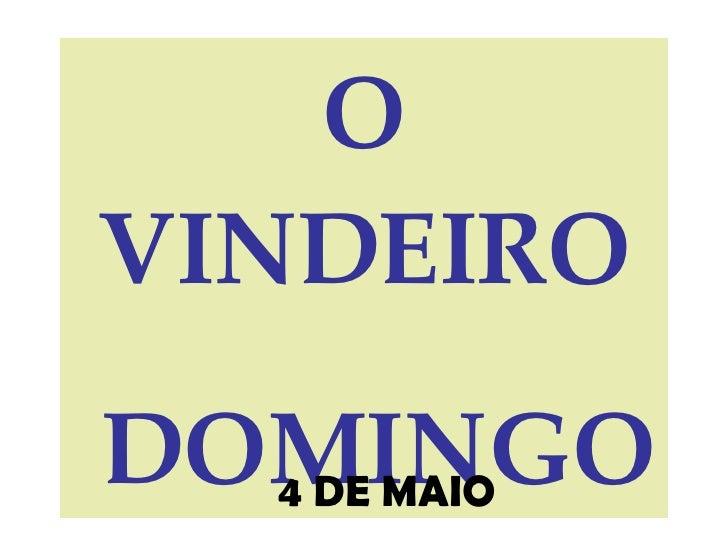 O VINDEIRO DOMINGO 4 DE MAIO