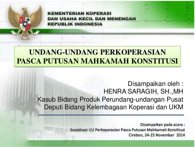 1 Disampaikan oleh : HENRA SARAGIH, SH.,MH Kasub Bidang Produk Perundang-undangan Pusat Deputi Bidang Kelembagaan Koperasi...