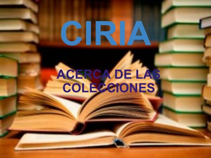 CIRIA ACERCA DE LAS COLECCIONES