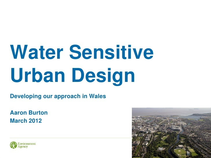 Water SensitiveUrban DesignDeveloping our approach in WalesAaron BurtonMarch 2012