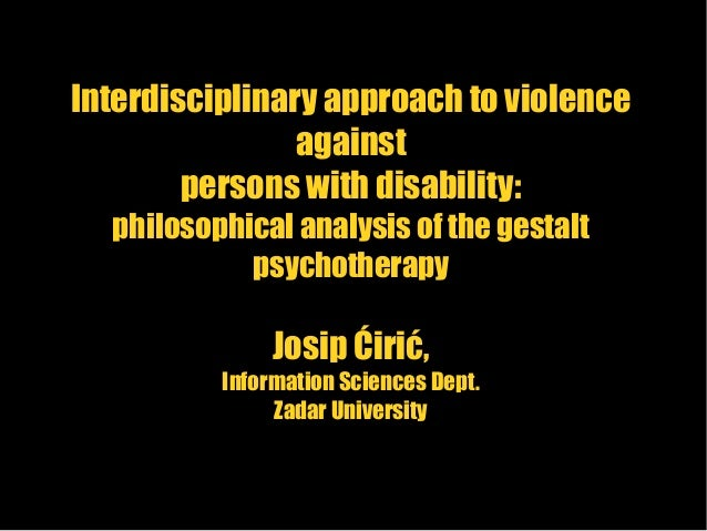 Interdisciplinary approach to violence against persons with disability: philosophical analysis of the gestalt psychotherap...