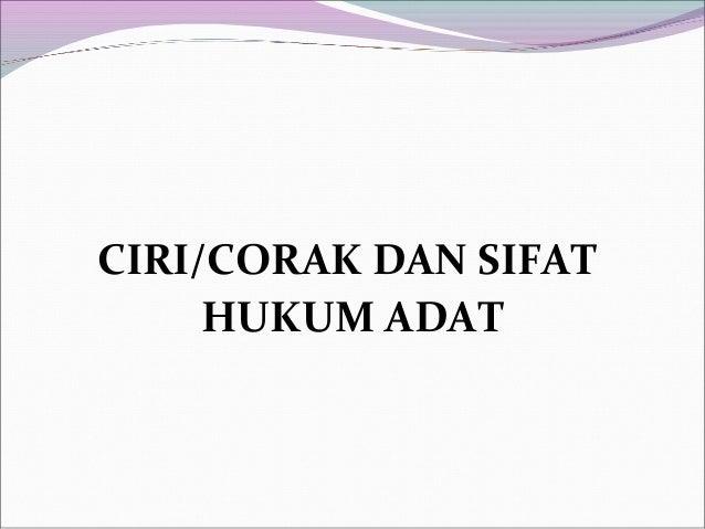 CIRI/CORAK DAN SIFATHUKUM ADAT