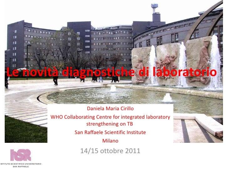 Le novità diagnostiche di laboratorio Daniela Maria Cirillo WHO Collaborating Centre for integrated laboratory strengtheni...