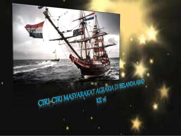  Ledakan ekonomi di Belanda berlaku sejajar dengan perkembangan revolusi pertanian yang telah meningkatkan taraf hidup ma...