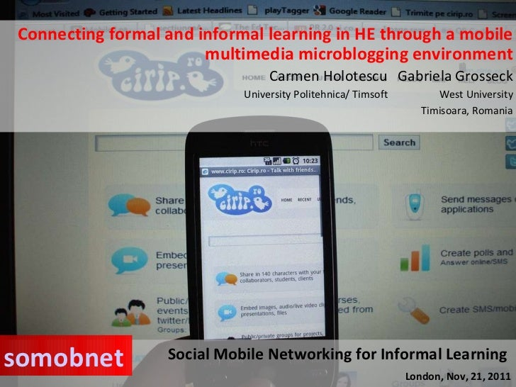 Connecting formal and informal learning in HE through a mobile multimedia microblogging environment Carmen Holotescu  Gabr...