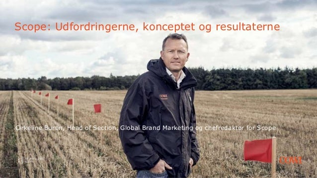 18 APRIL 2013SCOPE1Scope: Udfordringerne, konceptet og resultaterneCirkeline Buron, Head of Section, Global Brand Marketin...