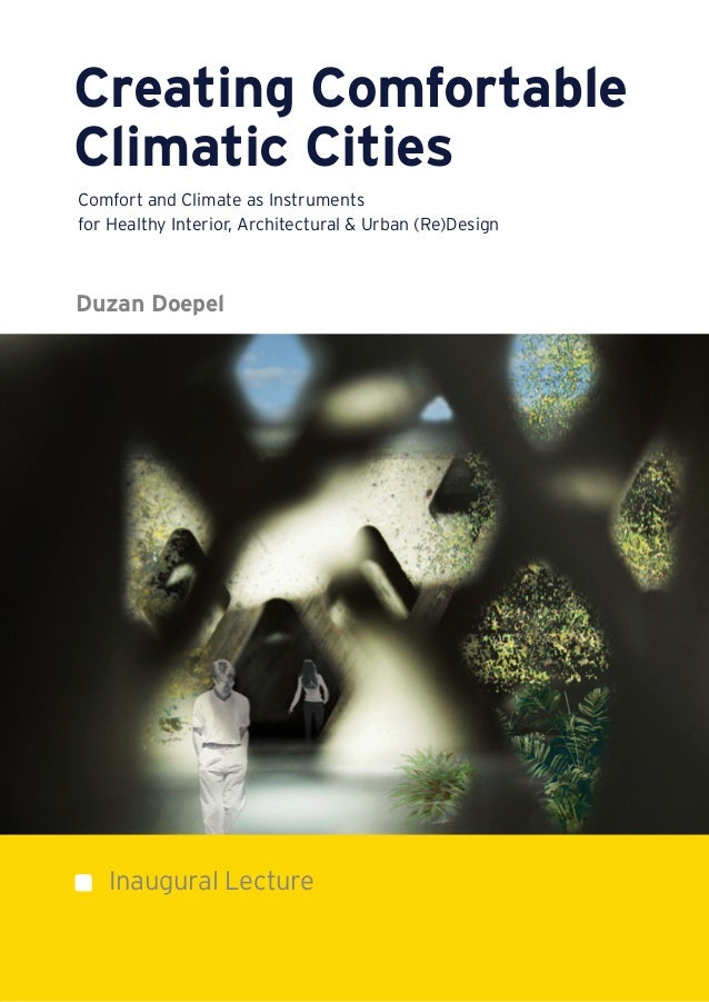 Creating Comfortable Climatic Cities Comfort and Climate as Instruments for Healthy Interior, Architectural & Urban (Re)De...