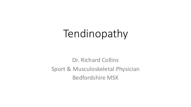 Tendinopathy Dr. Richard Collins Sport & Musculoskeletal Physician Bedfordshire MSK