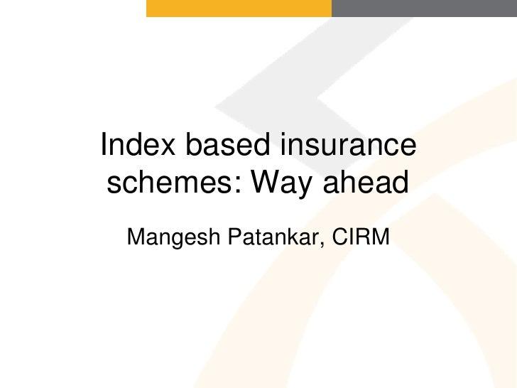 Index based insurance  schemes: Way ahead  Mangesh Patankar, CIRM