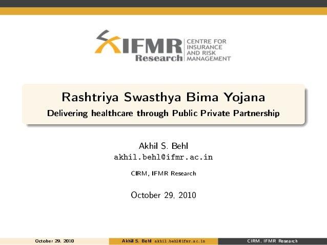 Rashtriya Swasthya Bima Yojana Delivering healthcare through Public Private Partnership Akhil S. Behl akhil.behl@ifmr.ac.i...
