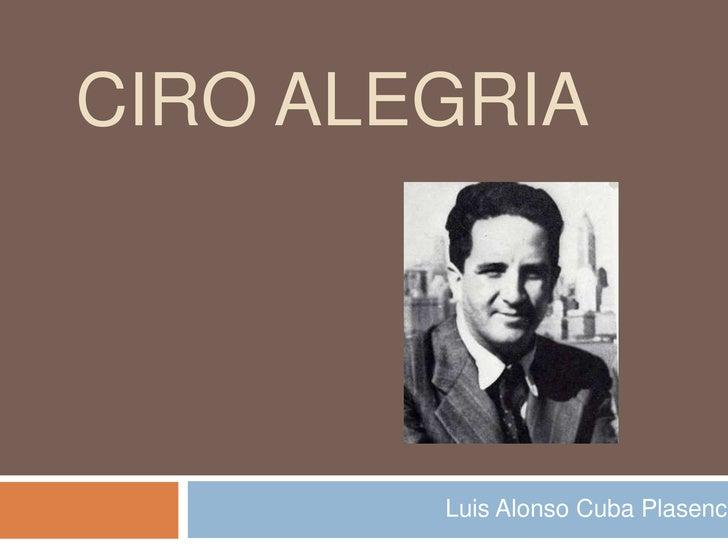 Ciro Alegria<br />Luis Alonso Cuba Plasencia<br />