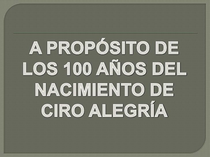 A PROPÓSITO DE LOS 100 AÑOS DEL <br />NACIMIENTO DE CIRO ALEGRÍA<br />