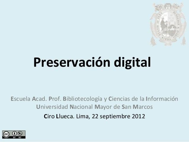 Preservación digitalEscuela Acad. Prof. Bibliotecología y Ciencias de la Información         Universidad Nacional Mayor de...