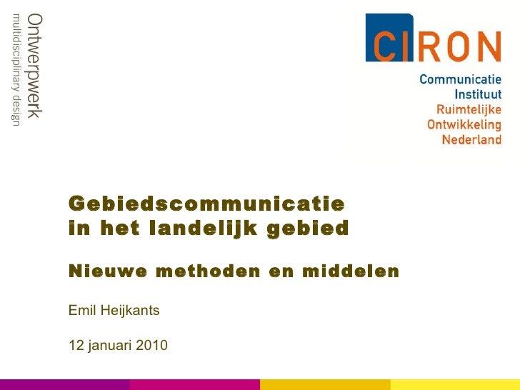 Gebiedscommunicatie  in het landelijk gebied Nieuwe methoden en middelen Emil Heijkants 12 januari 2010