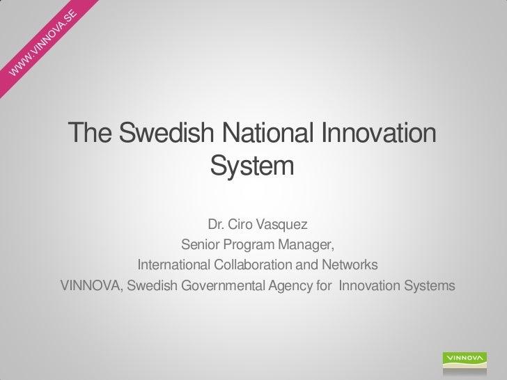 The Swedish National Innovation            System                      Dr. Ciro Vasquez                  Senior Program Ma...