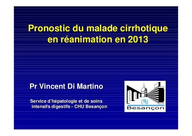 Pronostic du malade cirrhotique en réanimation en 2013 Pr Vincent Di Martino Service d'hépatologie et de soins intensifs d...