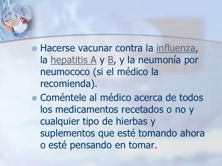  Coagulopatía: hemoderivados o  vitamina K Confusión o encefalopatía:  medicamentos con lactulosa y  antibióticos Infec...