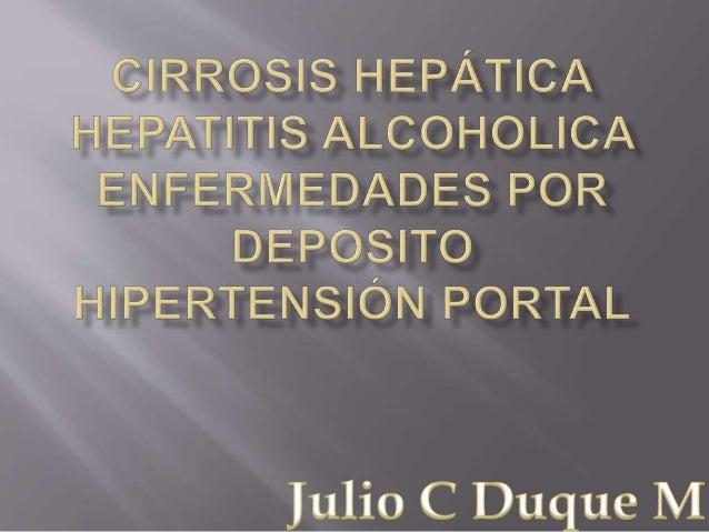  Es una entidad anátomo-clínica expresada por una desorganización difusa de la estructura hepática normal por nódulos reg...