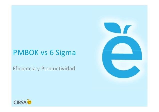 PMBOK vs 6 Sigma Eficiencia y Productividad