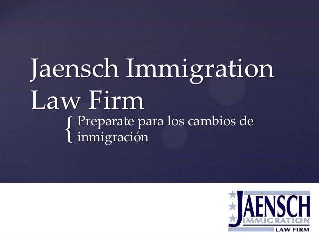 { Jaensch Immigration Law Firm Preparate para los cambios de inmigración