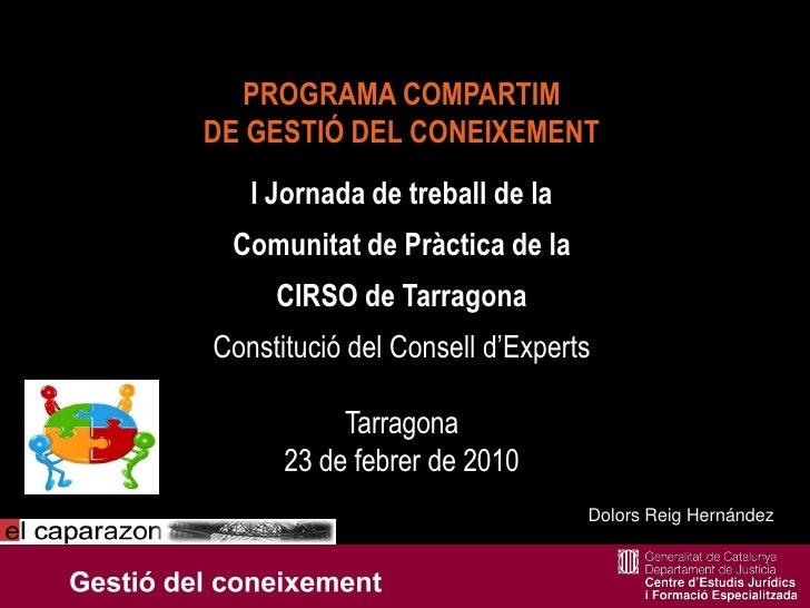 PROGRAMA COMPARTIM DE GESTIÓ DEL CONEIXEMENT    I Jornada de treball de la  Comunitat de Pràctica de la      CIRSO de Tarr...