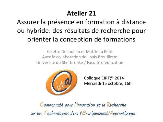 Atelier 21  Assurer la présence en formation à distance  ou hybride: des résultats de recherche pour  orienter la concepti...