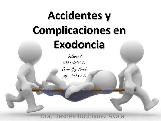 Accidentes yAccidentes y Complicaciones enComplicaciones en ExodonciaExodoncia Dra. Desirée Rodríguez Ayala Volumen I CAPI...