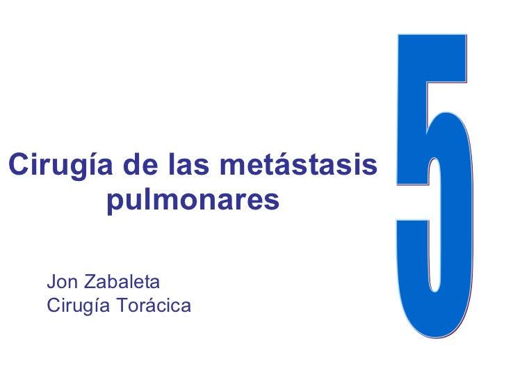 Cirugía de las metástasis pulmonares 5 Jon Zabaleta Cirugía Torácica