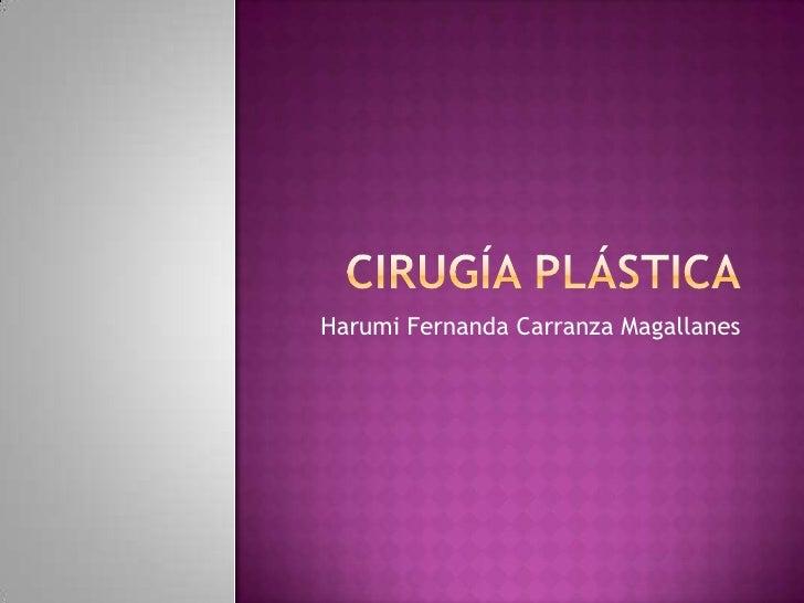 Cirugía Plástica<br />Harumi Fernanda Carranza Magallanes<br />