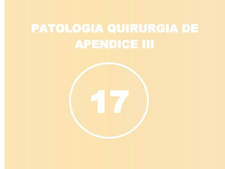 PATOLOGIA QUIRURGIA DE APENDICE III 17