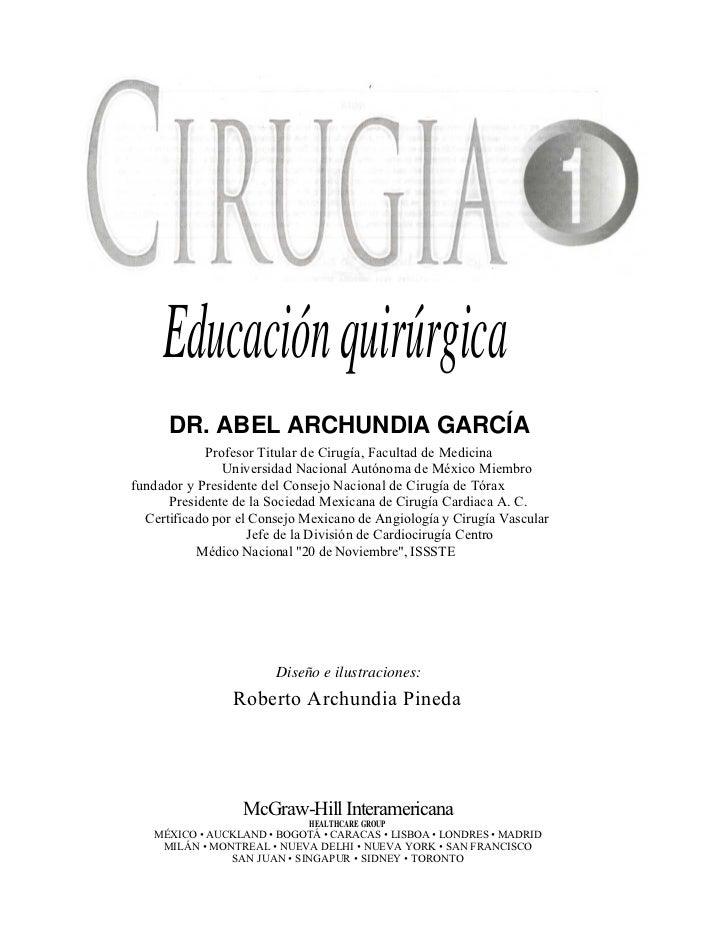Educación quirúrgica      DR. ABEL ARCHUNDIA GARCÍA            Profesor Titular de Cirugía, Facultad de Medicina          ...