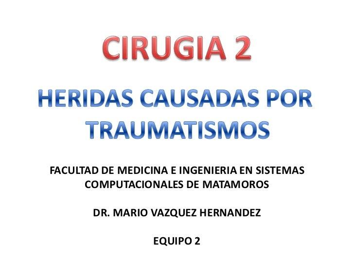 FACULTAD DE MEDICINA E INGENIERIA EN SISTEMAS      COMPUTACIONALES DE MATAMOROS       DR. MARIO VAZQUEZ HERNANDEZ         ...