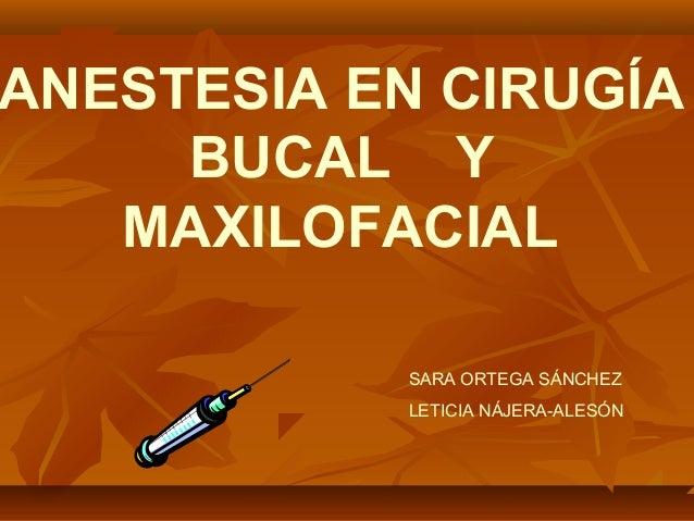 ANESTESIA EN CIRUGÍA     BUCAL Y   MAXILOFACIAL           SARA ORTEGA SÁNCHEZ           LETICIA NÁJERA-ALESÓN
