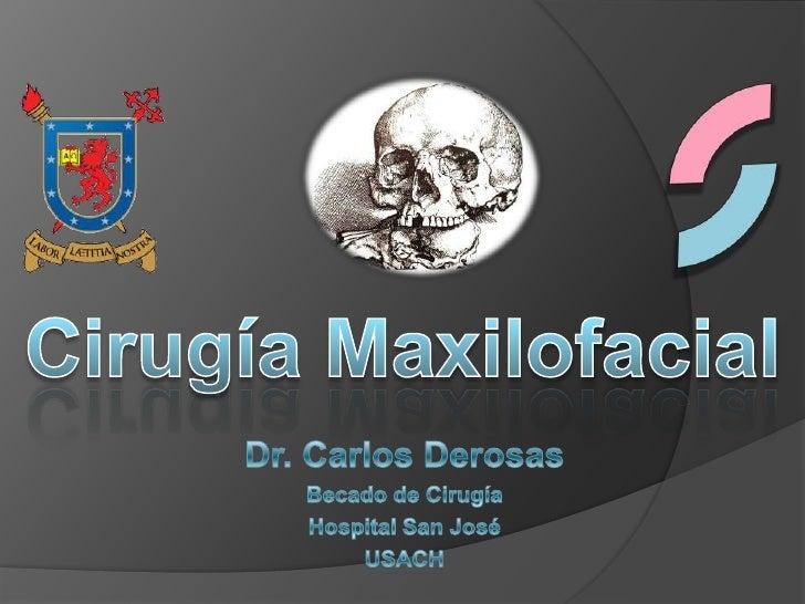 Cirugía Maxilofacial<br />Dr. Carlos Derosas<br />Becado de Cirugía<br />Hospital San José<br />USACH<br />