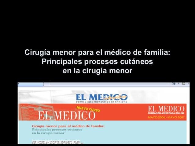 Cirugía menor para el médico de familia:Principales procesos cutáneosen la cirugía menor