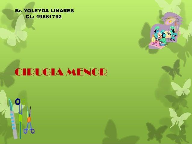 CIRUGIA MENORBr. YOLEYDA LINARESCI.: 19881792