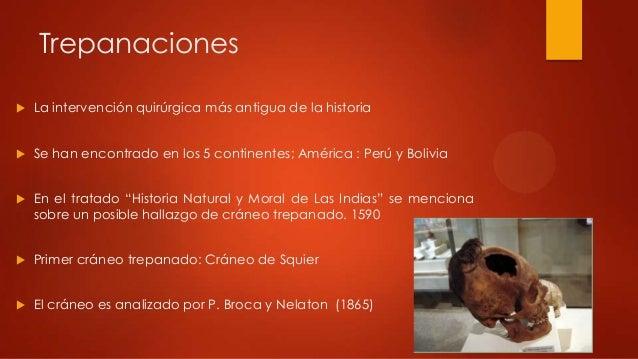 Trepanaciones La intervención quirúrgica más antigua de la historia Se han encontrado en los 5 continentes; América : Pe...