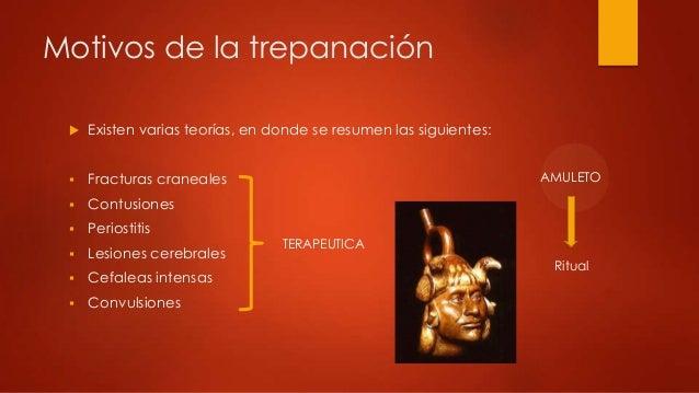 Motivos de la trepanación Existen varias teorías, en donde se resumen las siguientes: Fracturas craneales Contusiones ...