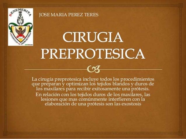JOSE MARIA PEREZ TERESLa cirugía preprotesica incluye todos los procedimientosque preparan y optimizan los tejidos blandos...