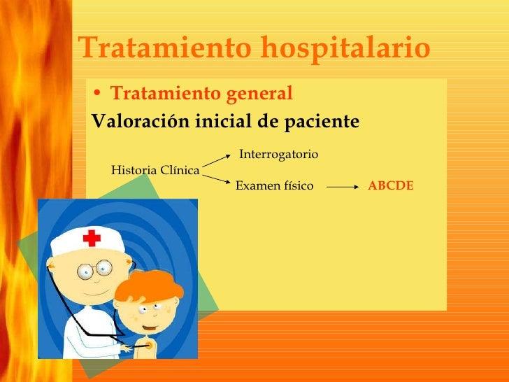 Tratamiento hospitalario <ul><li>Tratamiento general </li></ul><ul><li>Valoración inicial de paciente </li></ul>Historia C...