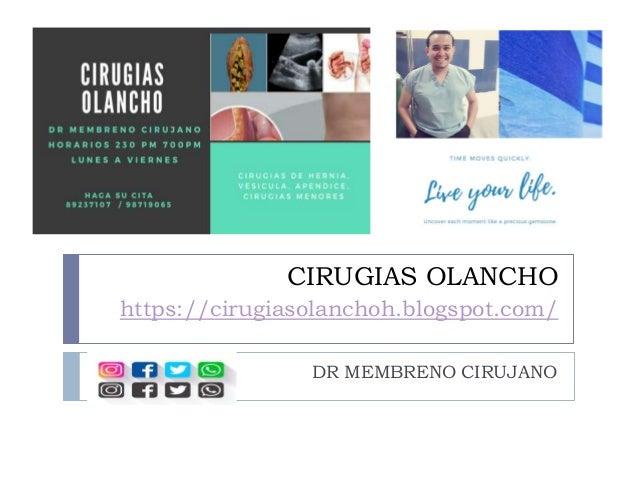CIRUGIAS OLANCHO https://cirugiasolanchoh.blogspot.com/ DR MEMBRENO CIRUJANO