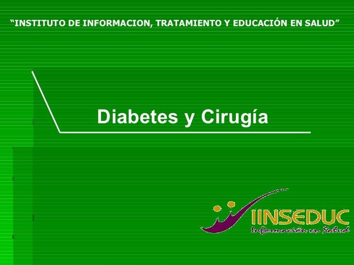 """"""" INSTITUTO DE INFORMACION, TRATAMIENTO Y EDUCACIÓN EN SALUD """"   Diabetes y Cirugía"""